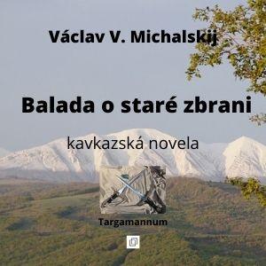 Václav Michalskij - Balada o staré zbrani, kavkazská novela